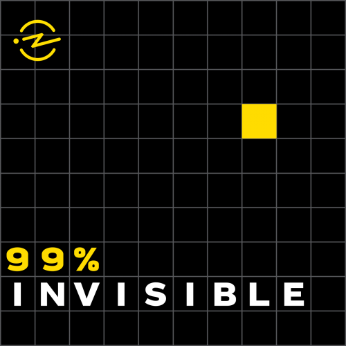Engineering Podcasts - 99% Invisible